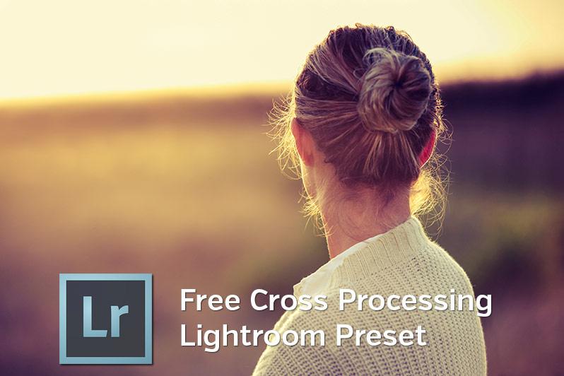 Crossed Processed, Photography, Lightroom Preset, free lightroom preset,